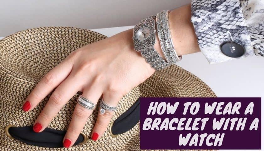 How to Wear Bracelet with Watch