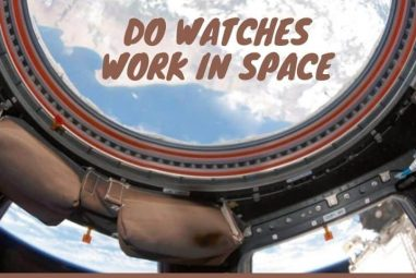 Do Watches Work in Space | What is the Fact Behind
