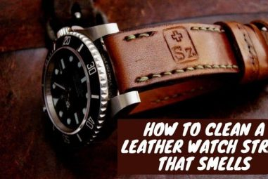 How to Clean a Leather Watch Strap that Smells | Easy Solutions