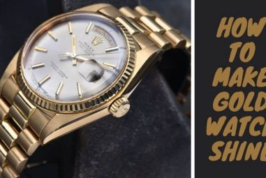 How to Make Gold Watch Shine | 3 Effective Methods