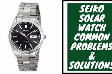 Seiko Solar Watch Common Problems & Solutions